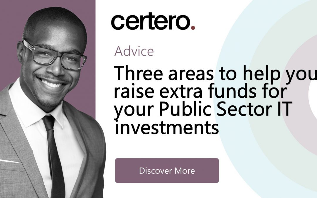 Three areas to help you raise extra funds for your Public Sector IT investments